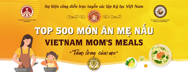 [SỰ KIỆN XÁC LẬP KỶ LỤC TRỰC TUYẾN] – TOP 500 MÓN ĂN MẸ NẤU (Vietnam Mom's Meals)
